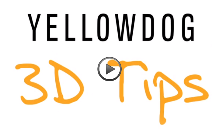 3D Tips from YellowDog. Click the image or read on to find the 3D Tutorial.