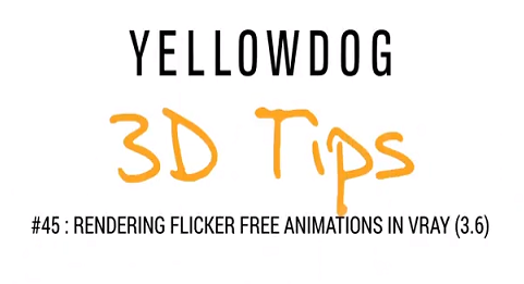 YellowDog 3D Tips #45: Render flicker free V-Ray animation